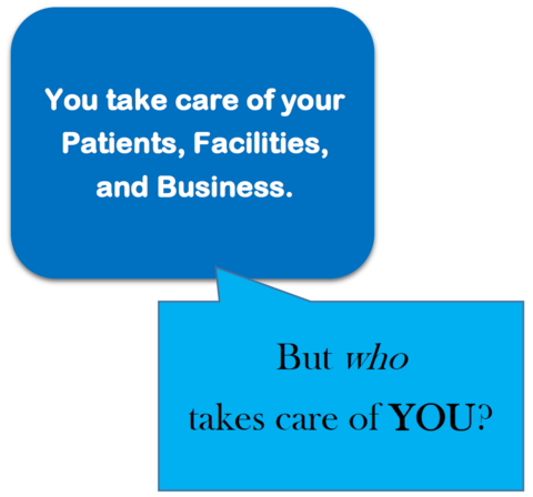 You take care of Patients, Facilities, and Business, but who takes care of you?